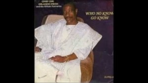 Orlando Owoh - Who No Know Go Know